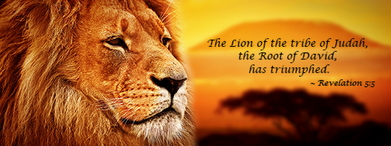 """The Lion of the tribe of Judah, the Root of David, has triumphed.""  (Revelation 5:5)"